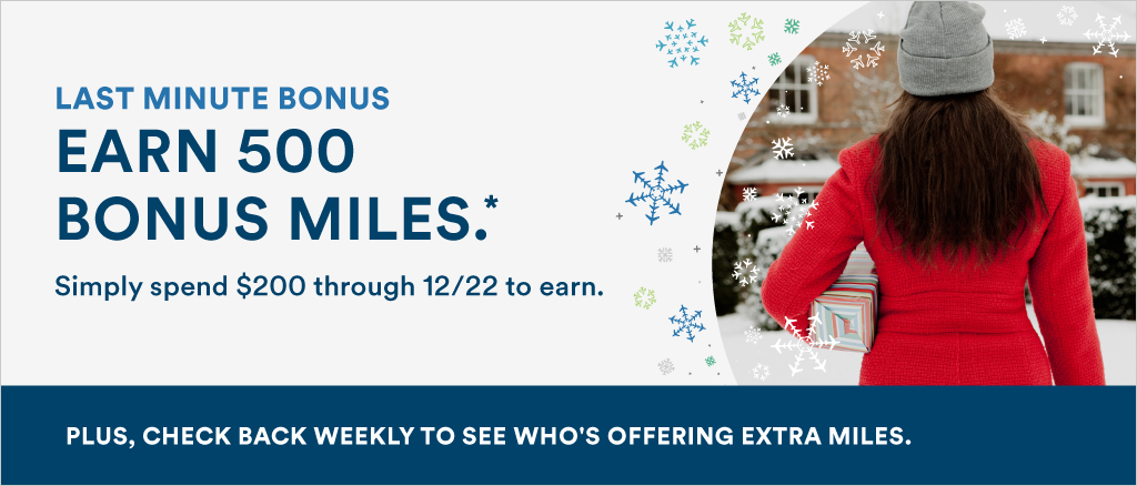 Earn 500 Bonus Miles. Spend $200 through 12/22 to earn.